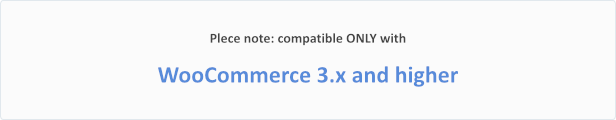 compatible ONLY with WooCommerce 3.x and higher